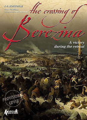 Crossing the Berezina By Hourtoulle, Francois Guy/ Jouineau, Andre